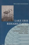 Lake Erie Rehabilitated: Controlling Cultural Eutrophication 1960s-1990s