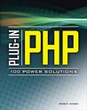 Plug In Php: 100 Power Solutions: Simple Solutions To Practical Php Problems