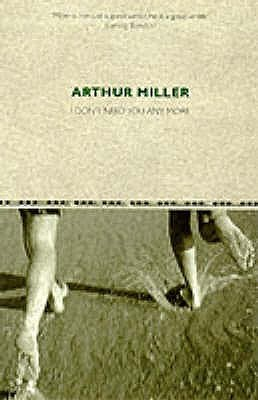 I Don't Need You Any More by Arthur Miller