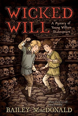 Wicked Will: A Mystery of Young William Shakespeare