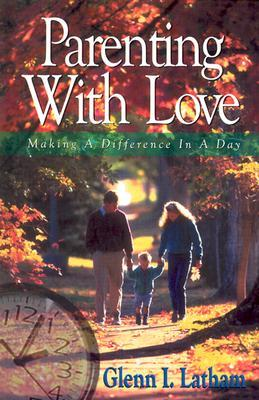 Parenting With Love by Glenn I. Latham