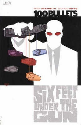 100 Bullets: Six Feet Under The Gun (100 Bullets)