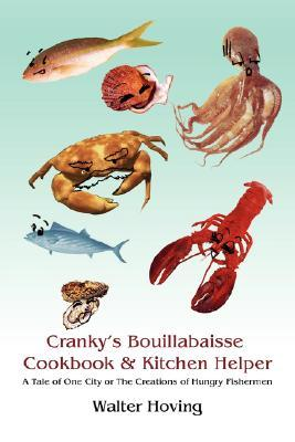 Cranky's Bouillabaisse Cookbook & Kitchen Helper: A Tale of One City or the Creations of Hungry Fishermen