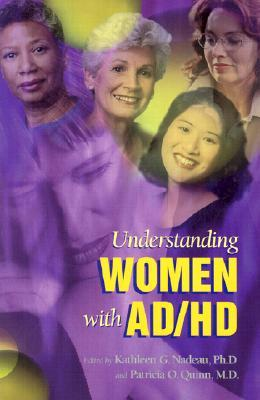 Understanding Women With AD/HD by Kathleen G. Nadeau