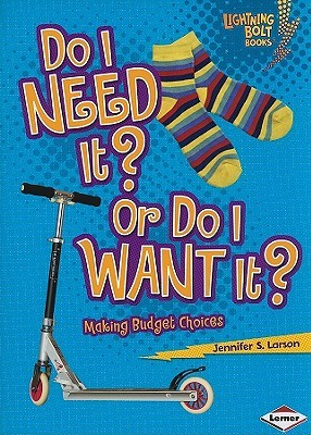 Do I Need It? or Do I Want It?: Making Budget Choices (Lightning Bolt Books: Exploring Economics)