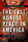 The Last Honest Place in America: Paradise and Perdition in the New Las Vegas
