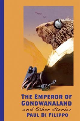 The Emperor of Gondwanaland and Other Stories by Paul Di Filippo