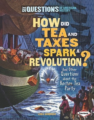 How Did Tea and Taxes Spark a Revolution? by Linda Gondosch