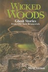 Wicked Woods: Ghost Stories from Old New Brunswick