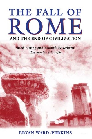 The Fall of Rome And the End of Civilization by Bryan Ward-Perkins
