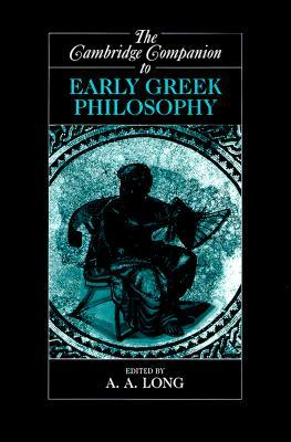 The Cambridge Companion to Early Greek Philosophy (Cambridge Companions to Philosophy)