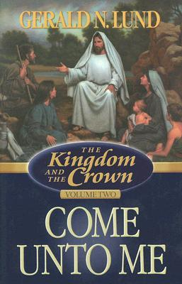 Come Unto Me (The Kingdom and the Crown, #2)