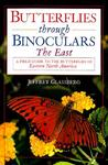 Butterflies through Binoculars: The East A Field Guide to the Butterflies of Eastern North America (Butterflies Through Binoculars Series)