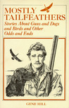 Mostly Tailfeathers: Stories About Guns and Dogs and Birds and Other Odds and Ends