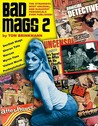 Bad Mags 2: The Strangest, Sleaziest, and Most Unusual Periodicals Ever Published!