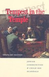 Tempest in the Temple: Jewish Communities and Child Sex Scandals (Brandeis Series in American Jewish History, Culture, and Life)