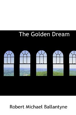 The Golden Dream by R.M. Ballantyne