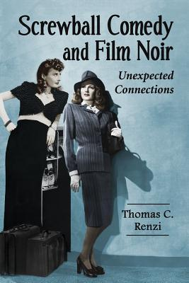 Screwball comedy and film noir  by Thomas C. Renzi