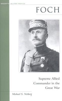 Foch: Supreme Allied Commander in the Great War