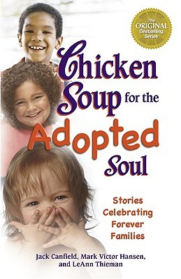 Chicken Soup for the Adopted Soul: Stories Celebrating Forever Families (Chicken Soup for the Soul (Paperback Health Communications))