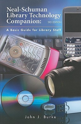 Neal Schuman Library Technology Companion: A Basic Guide for Library Staff