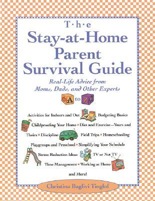 Stay-At-Home-Parent's Survival Guide: Real-Life Advice from Moms, Dads, and Other Experts A to Z