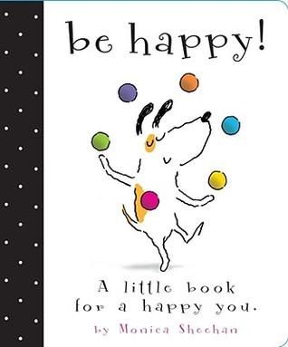 Be Happy! by Monica Sheehan