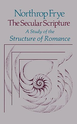 The Secular Scripture by Northrop Frye