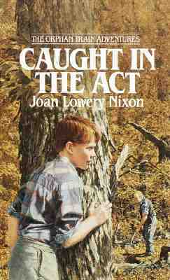 Caught in the Act (Orphan Train Adventures, #2)