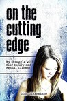 On the Cutting Edge: My Struggle with Self-Injury and Mental Illness