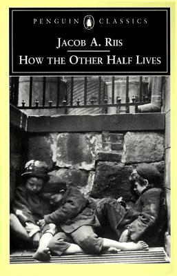 How the Other Half Lives by Jacob A. Riis