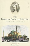 The Turkish Embassy Letters by Mary Wortley Montagu