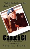 Canuck GI: The Peculiar Life of a Canadian Soldier