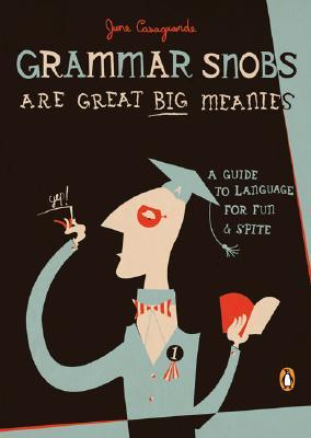 Grammar Snobs Are Great Big Meanies by June Casagrande