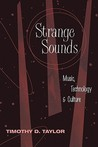 Strange Sounds: Music, Technology & Culture