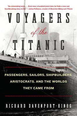 Voyagers of the Titanic by Richard Davenport-Hines