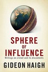 Sphere of Influence: Writings on Cricket and Its Discontents