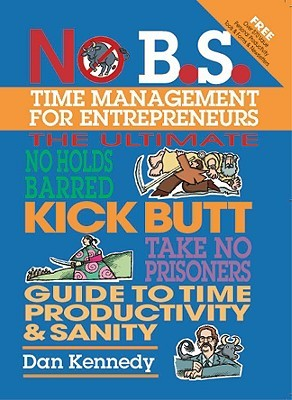No B.S. Time Management for Entrepreneurs by Dan S. Kennedy