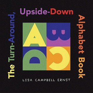 The Turn-Around, Upside-Down Alphabet Book by Lisa Campbell Ernst