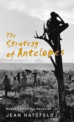 The Strategy Of Antelopes: Living In Rwanda After The Genocide