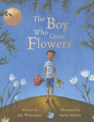 The Boy Who Grew Flowers by Jen Wojtowicz
