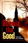 Bosnia the Good: Tolerance and Tradition
