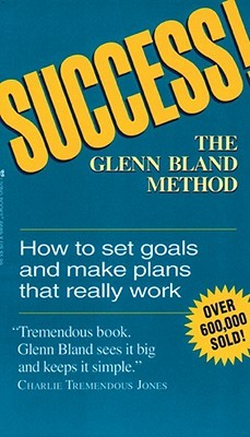 Success! the Glenn Bland Method by Glen Bland