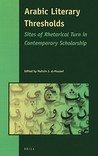 Arabic Literary Thresholds: Sites of Rhetorical Turn in Contemporary Scholarship