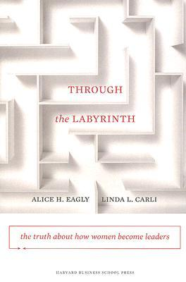 Through the Labyrinth by Alice H. Eagly