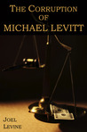 The Corruption of Michael Levitt by Joel Levine