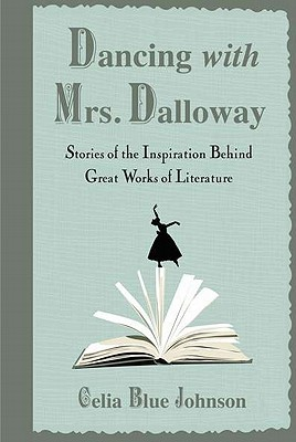 Dancing with Mrs. Dalloway: Stories of the Inspiration Behind Great Works of Literature