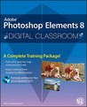 Adobe Photoshop Elements 8 Digital Classroom [With DVD]