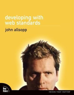 Developing with Web Standards by John Allsopp