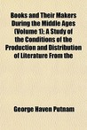 Books and Their Makers During the Middle Ages (Volume 1); A Study of the Conditions of the Production and Distribution of Literature from the